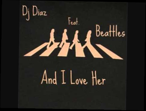 Видеоклип Dj Diaz - And I Love Her (Master Mix)