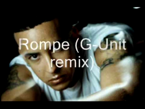 Видеоклип Daddy yankee - Rompe ft Loyed Banks (G-unit remix)