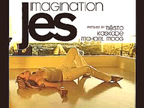 Видеоклип Jes - Imagination (Tiesto Radio Edit).FLV
