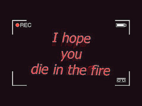 Видеоклип I hope you die in the fire(RUS)
